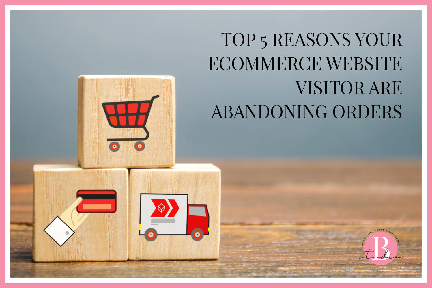 Top 5 reasons your eCommerce website visitor are abandoning orders img
