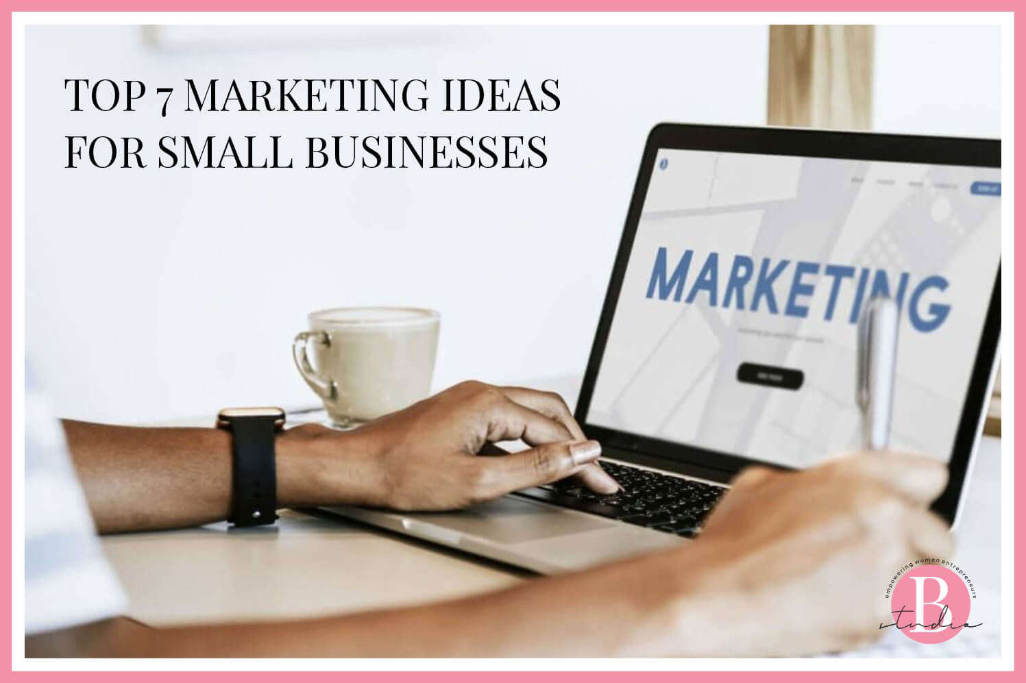 Top 7 marketing ideas for small businesses